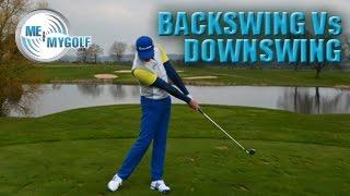BACK SWING VS DOWN SWING