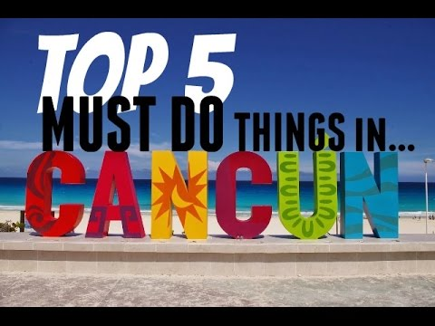 TOP 5 Things To Do in CANCUN | What To Do in Cancun