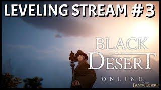 Black Desert Online (SEA): Leveling Stream #3 | Lvl 50 Whoopty Doo