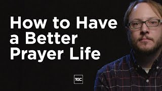 How to Have a Better Prayer Life