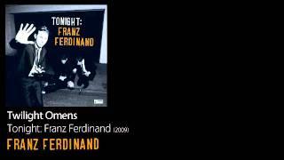 Twilight Omens - Tonight: Franz Ferdinand [2009] - Franz Ferdinand