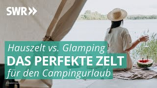 Hauszelt oder Glamping? | Hauptsache Camping SWR