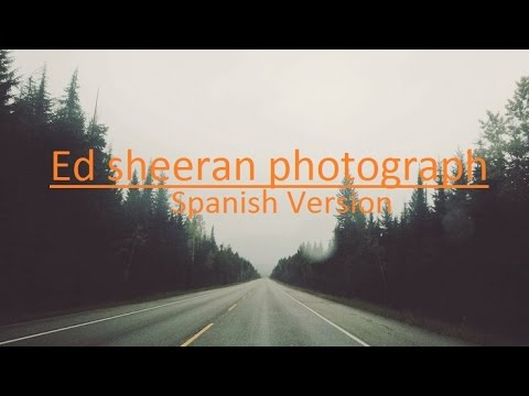 Ed Sheeran - Photograph (SPANISH VERSION) - Lyrics Video - Acoustic - EN ESPAÑOL Mp3
