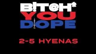 BITCH YOU DOPE!!! - feat. The 2-5 Hyenas