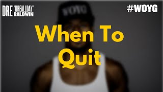 When To Quit (YES - There Is A Time) | Dre Baldwin