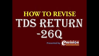 HOW TO FILE REVISED/CORRECTION IN TDS RETURN 26Q