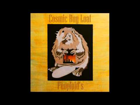 "Cosmic Bug Loaf's ""Peoploid's"" FULL ALBUM"