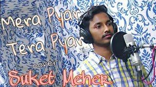 Mera Pyar Tera Pyar || Studio Cover || Suket Meher || Arijit Singh || Jalebi