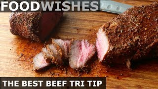 The Best Beef Tri Tip   Roast Beef   Food Wishes