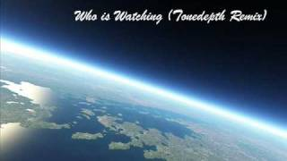 Armin van Buuren feat. Nadia Ali - Who Is Watching (Tonedepth Remix)
