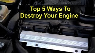 Top 5 ways to destroy the engine in your automobile - VOTW