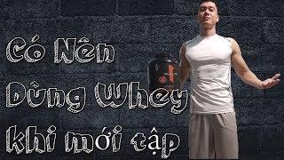 Có Nên dùng Whey protein khi mới tập Gym | Cách đọc nutrition fact và chọn loại Whey tốt