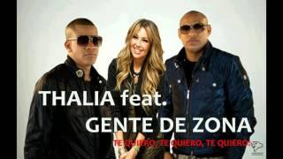 Thalia Feat Gente De Zona   Te Quiero Te Quiero Te Quiero