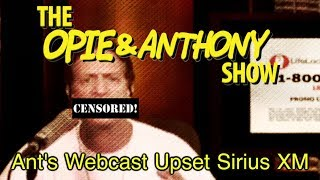 Opie & Anthony: Ant's Webcast Upset Sirius XM (05/12, 06/25, 07/02/09)