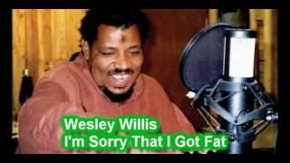 Wesley Willis - I'm Sorry That I Got Fat