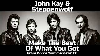 John Kay & Steppenwolf  - Make The Best Of What You Got