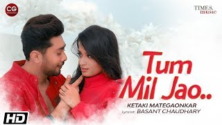 Tum Mil Jao | Ketaki Mategaonkar| Zaid Darbar   - YouTube