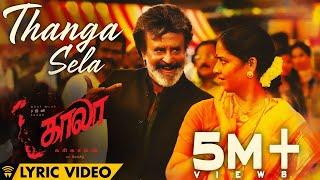 Thanga Sela - Lyric Video   Kaala (Tamil)   Rajinikanth   Pa