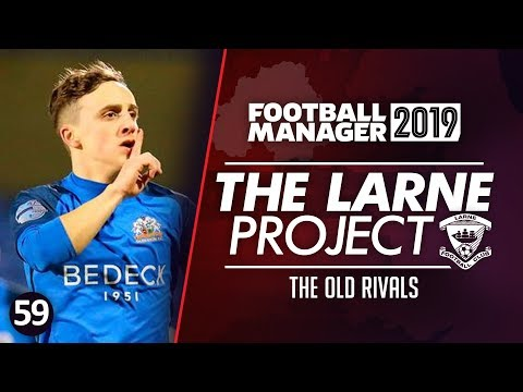 THE LARNE PROJECT: S5 E59 - Our Old Rivals | Football Manager 2019 Let's Play #FM19