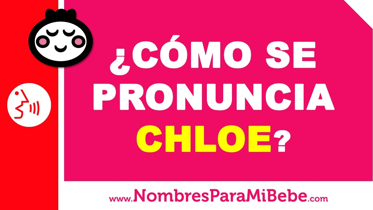 ¿Cómo se pronuncia CHLOE en inglés? - www.nombresparamibebe.com
