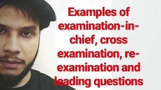 Court examples of Examination-in-chief, cross examination, re-examination and leading questions