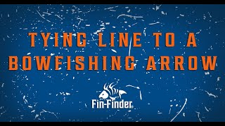 How to Attach Your Bowfishing Arrow to Your Line