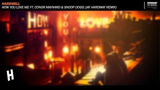Hardwell - How You Love Me Feat.  Conor Maynard & Snoop Dogg (Jay Hardway Extended Remix)