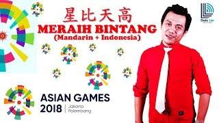 MERAIH BINTANG Versi Mandarin + Indonesia 星比天高 Asian Games 2018 Official Song Cover