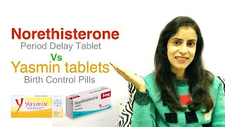 Norethisterone tablets vs Yasmin tablets | Period delay tablets vs Birth control pills | Full review