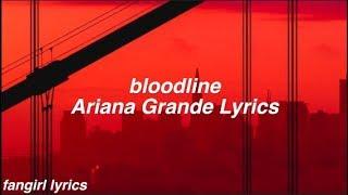 bloodline || Ariana Grande Lyrics