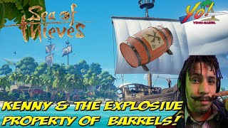 Sea of Thieves! Kenny & The Explosive Properties of Barrels! - YoVideogames
