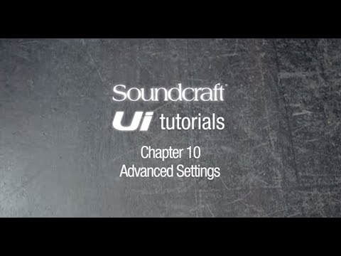 Soundcraft Ui Series Tutorial Chapter 10: Advanced settings