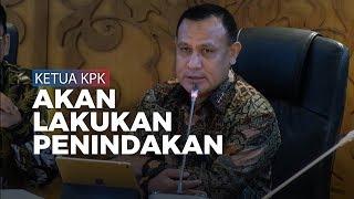 Ketua KPK Firli Bahuri Tegaskan Tak akan Berhenti Melakukan Penindakan