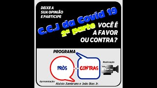 Programa Prós & Contras-CCJ da Covid 19 – 2ªparte