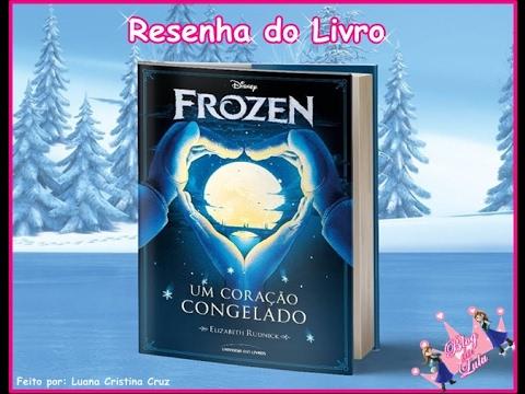 Resenha do Livro: Frozen Um Coração Congelado - O Mundo de Luana #7