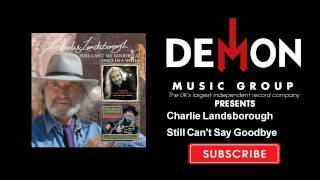 Charlie Landsborough - Still Can't Say Goodbye