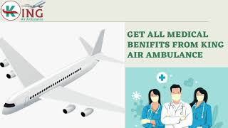 Get the King Air Ambulance in Dibrugarh for Hassle-Free Transportation