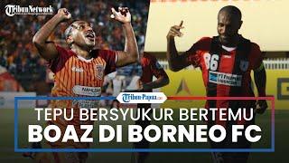 'Si Kilat' Bersyukur Bertemu Boaz Di Borneo FC, Terens Puhiri: Ia Adalah Panutan Pemain Papua