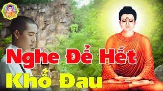 Đời Là Bể Khổ Những Nỗi Khổ Của Kiếp Làm Người - Nghe 1 Lành 10 Cả Đời Bình An - Phật Pháp Nhiệm Màu