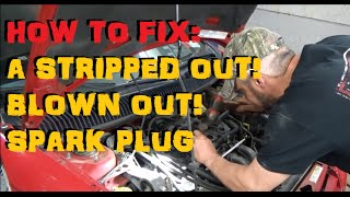 How To Repair A Stripped / Blown Out Spark Plug