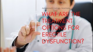What are the treatment options for erectile dysfunction ED - Dr. Brian Hale
