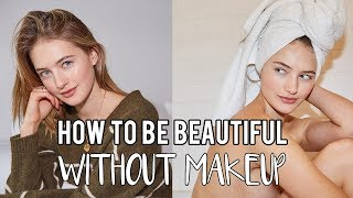 How To Be Beautiful With No Makeup | Model Tips, Health Tricks, & Self Love | Sanne