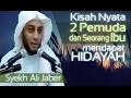 Kisah NYATA dua Pemuda dan seorang Ibu Pertolongan Allah Ceramah Syekh Ali jaber