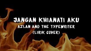 """Video thumbnail of """"Jangan Khianati Aku - Azlan & The Typewriter (lyric cover)"""""""
