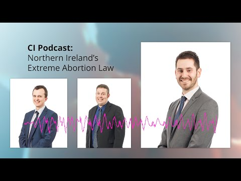 CI Podcast: Northern Ireland's New Abortion Law