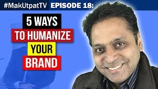 MakUtpatTV Episode 18: 5 Ways to Humanize Your Brand