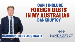 Can I include Foreign Debts in my Australian Bankruptcy Application?
