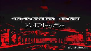 Come on-KidisySs