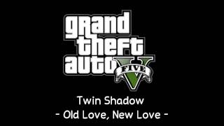 [GTA V Soundtrack] Twin Shadow - Old Love, New Love [Radio Park Mirror]