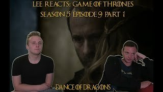 Lee Reacts: Game of Thrones 5x09 'The Dance of Dragons' REACTION (part 1 )